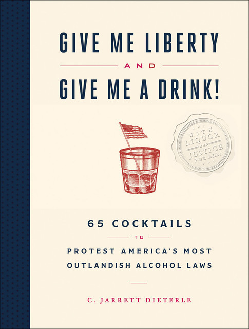 Give Me Liberty and Give Me A Drink, C. Jarrett Dieterle
