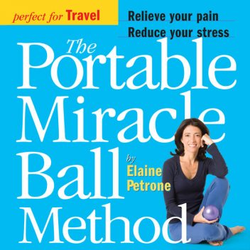The Portable Miracle Ball Method, Elaine Petrone