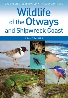 Wildlife of the Otways and Shipwreck Coast, Grant Palmer
