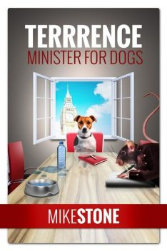 Terrrence Minister for Dogs (The Dog Prime Minister Series Book 2), Mike Stone