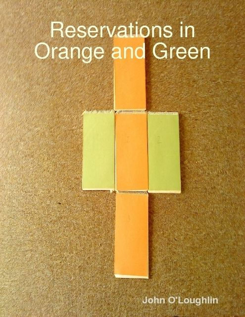Reservations in Orange and Green, John O'Loughlin