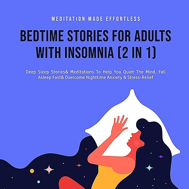 Bedtime Stories For Adults With Insomnia (2 in 1), Meditation Made Effortless