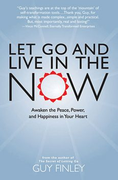 Let Go and Live in the Now, Guy Finley