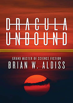 Dracula Unbound (The Monster Trilogy), Brian Aldiss