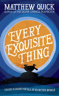 Every Exquisite Thing, Matthew Quick