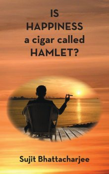 Is Happiness a Cigar Called Hamlet, Sujit Bhattacharjee