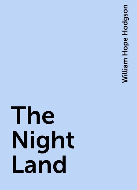 The Night Land, William Hope Hodgson