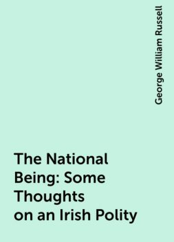 The National Being: Some Thoughts on an Irish Polity, George William Russell