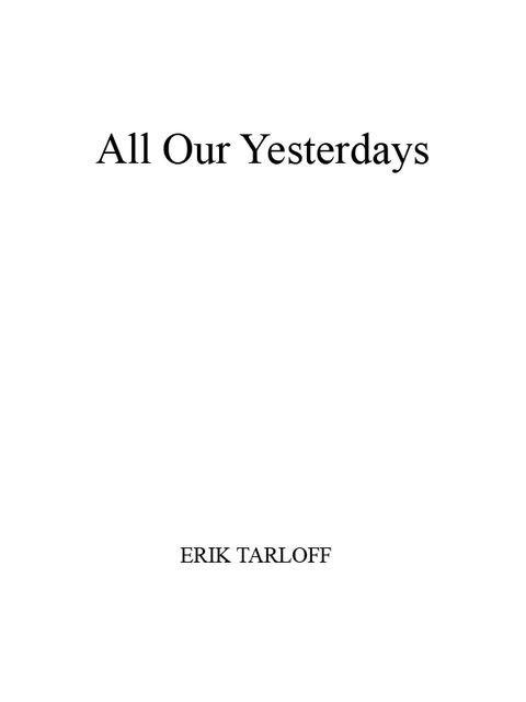 All Our Yesterdays, Erik Tarloff