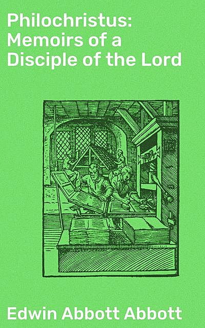 Philochristus: Memoirs of a Disciple of the Lord, Edwin Abbott