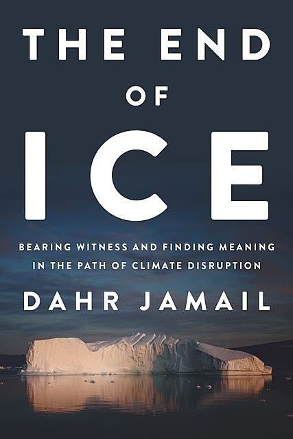 The End of Ice, Dahr Jamail