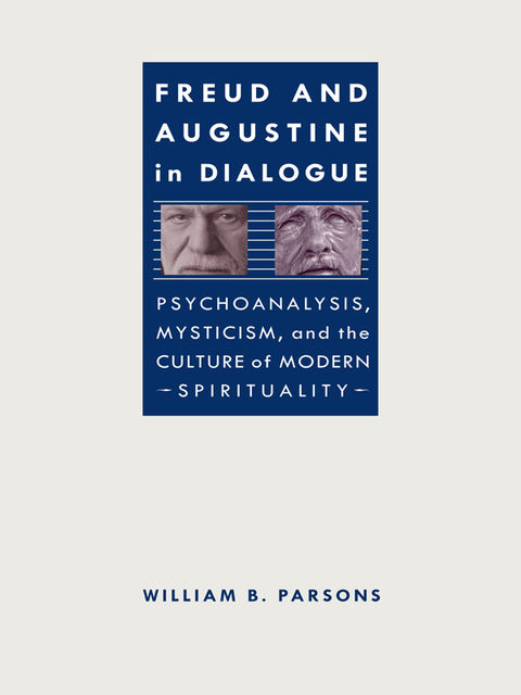 Freud and Augustine in Dialogue, William B.Parsons