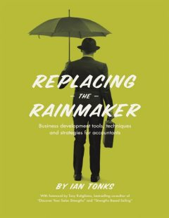 Replacing the Rainmaker: Business Development Tools, Techniques and Strategies for Accountants, President Ian Tonks