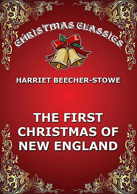 The First Christmas Of New England, Harriet Beecher Stowe