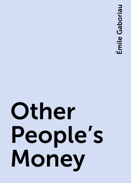 Other People's Money, Émile Gaboriau