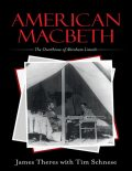American Macbeth: The Overthrow of Abraham Lincoln, James Theres, Tim Schnese