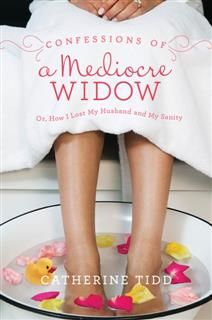 Confessions of a Mediocre Widow, Catherine Tidd