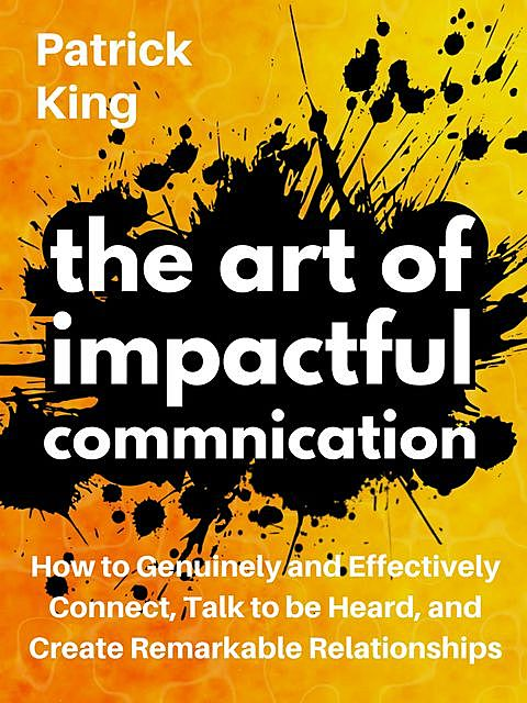 The Art of Impactful Communication, Patrick King
