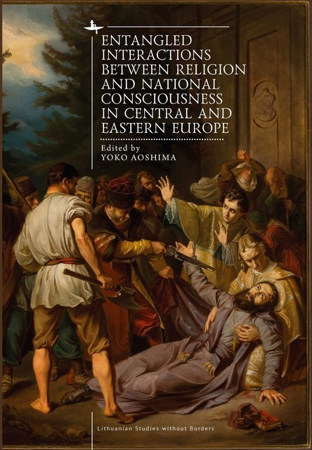 Entangled Interactions between Religion and National Consciousness in Central and Eastern Europe, Yoko Aoshima