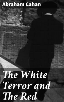 The White Terror and The Red, Abraham Cahan