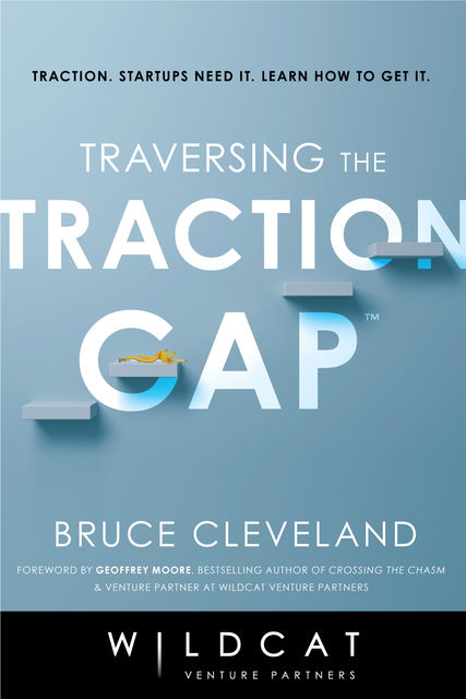 Traversing the Traction Gap, Bruce Cleveland, Wildcat Venture Partners