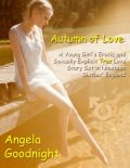 Autumn of Love: A Young Girl's Erotic and Sexually Explicit True Love Story Set in Nineteen Sixties' England, Angela Goodnight