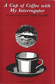 A Cup of Coffee with My Interrogator, Ludvik Vaculik