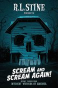 Scream and Scream Again, R.L.Stine, Wendy Corsi Staub, Dan Poblocki, Daniel Palmer, Heather Graham, Peter Lerangis, Robin Wasserman, Megan Abbott, Bruce Hale, Chris Grabenstein, Emmy Laybourne, James Preller, Tonia Hurley