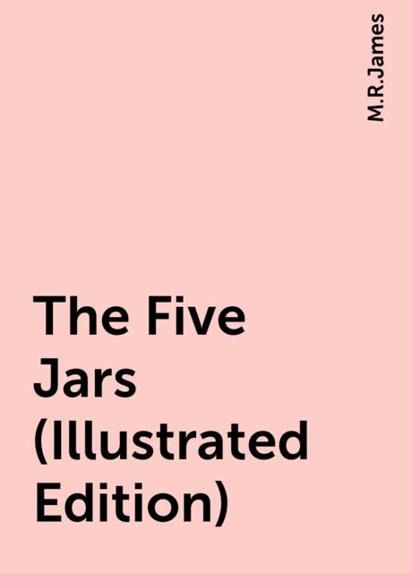 The Five Jars (Illustrated Edition), M.R.James