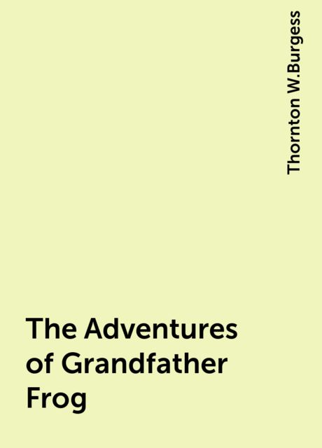 The Adventures of Grandfather Frog, Thornton W.Burgess