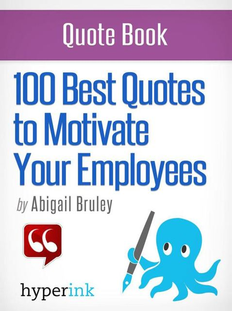 100 Best Quotes to Motivate Your Employees, Abigail Bruley
