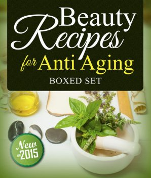Beauty Recipes for Anti Aging (Boxed Set), Speedy Publishing