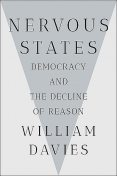 Nervous States: Democracy and the Decline of Reason, William Davies