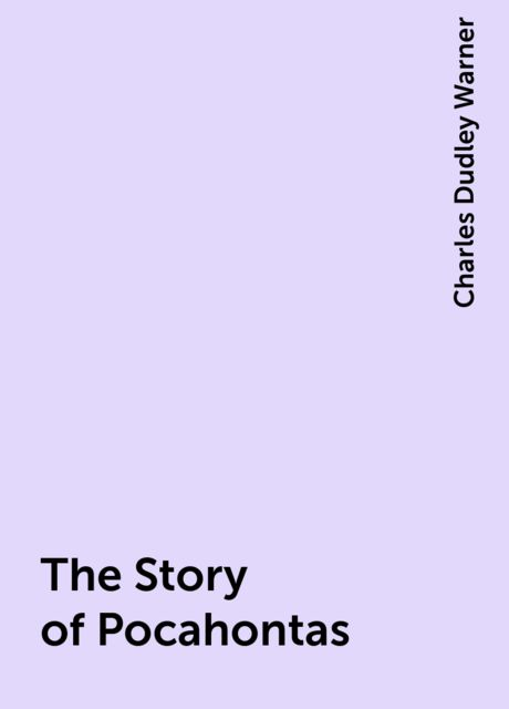 The Story of Pocahontas, Charles Dudley Warner