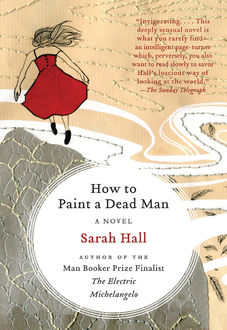 How to Paint a Dead Man, Sarah Hall