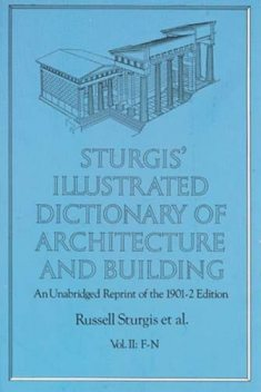 Sturgis' Illustrated Dictionary of Architecture and Building, Francis A.Davis, Russell Sturgis