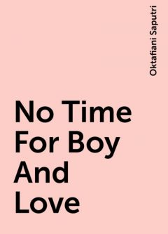 No Time For Boy And Love, Oktafiani Saputri