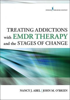Treating Addictions With EMDR Therapy and the Stages of Change, John O'Brien, LCSW, LADC, Nancy J. Abel