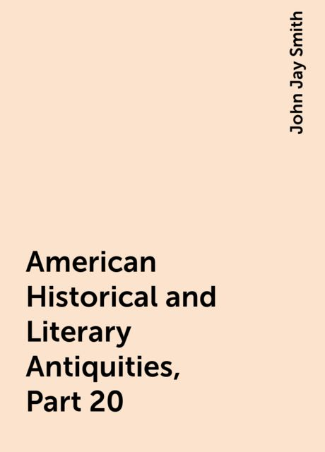 American Historical and Literary Antiquities, Part 20, John Jay Smith