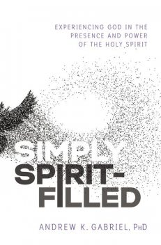 Simply Spirit-Filled, Andrew K. Gabriel