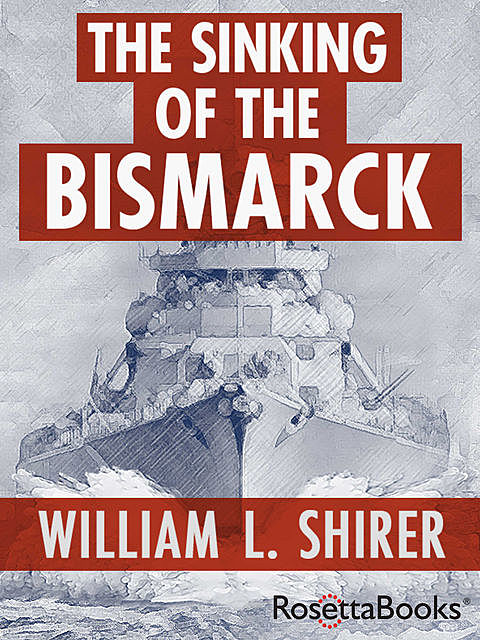 The Sinking of the Bismarck, William Shirer
