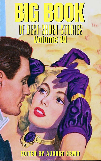 Big Book of Best Short Stories – Volume 14, Anthony Hope, Gilbert Parker, R.Austin Freeman, Elizabeth Garver Jordan, Ethel Watts Mumford, Alice Duer Miller, Leonard Merrick, William Pett Ridge, Harriet Elizabeth Prescott Spofford, August Nemo, Anne O'Hagan Shinn