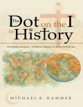 The Dot On the I In History: Of Gentiles and Jews—a Hebrew Odyssey Scrolling the Internet, Michael Hammer