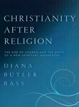 Christianity After Religion, Diana Butler Bass