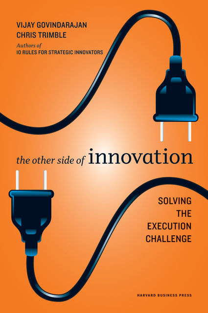 The Other Side of Innovation, Chris Trimble, Vijay Govindarajan
