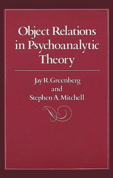 Object Relations in Psychoanalytic Theory, Jay Greenberg