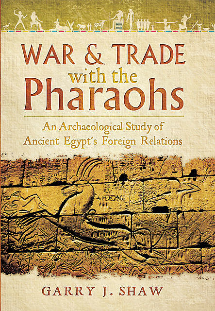 War & Trade With the Pharaohs, Garry J Shaw