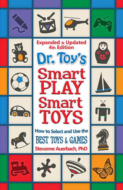Dr. Toy's Smart PLAY Smart Toys – Expanded & Updated 4th Edition, Stevanne Auerbach