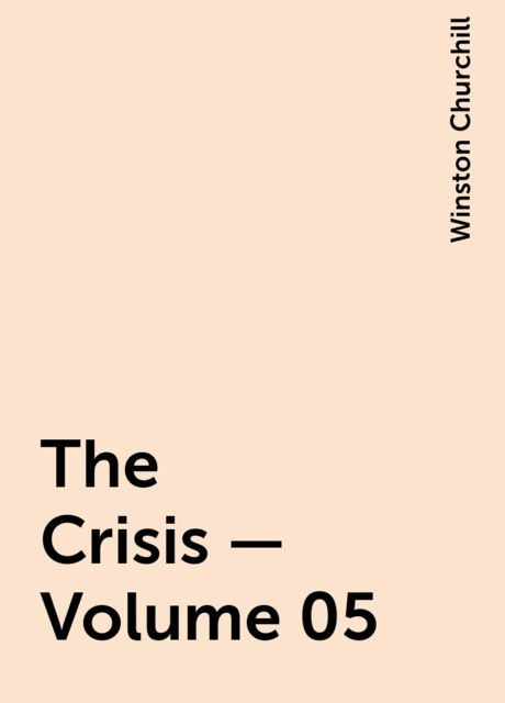 The Crisis — Volume 05, Winston Churchill