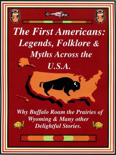 The First Americans: Legends, Folklore & Myths Across the U.S.A, Phyllis Ph.D. Goldman